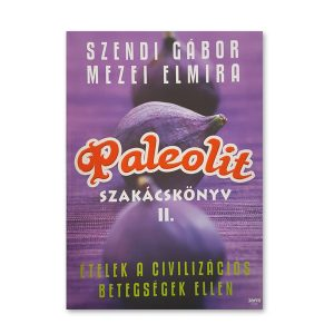 Szendi Gábor - Mezei Elmira: Paleolit szakácskönyv II.